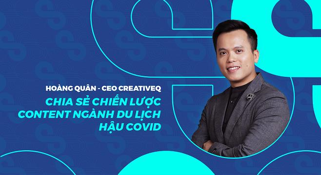 Mr. Hoàng Quân - CEO CreativeQ chia sẻ Chiến lược Content Ngành Du Lịch Hậu Covid
