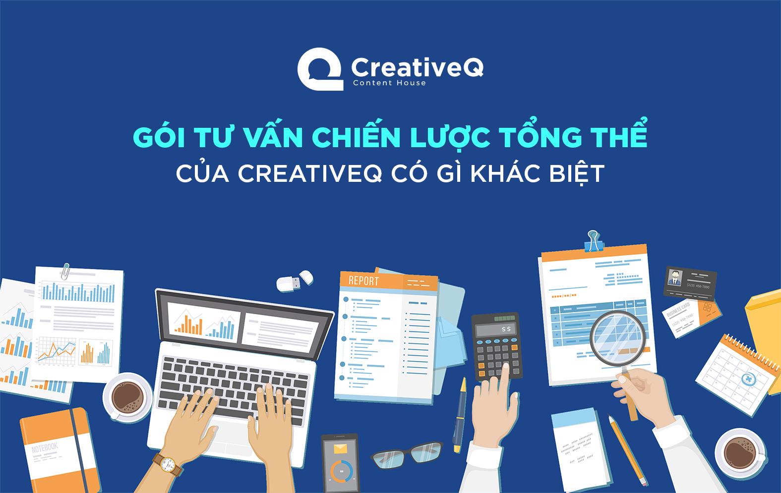 Vì sao doanh nghiệp nên sử dụng gói tư vấn chiến lược tổng thể và nội dung của CreativeQ